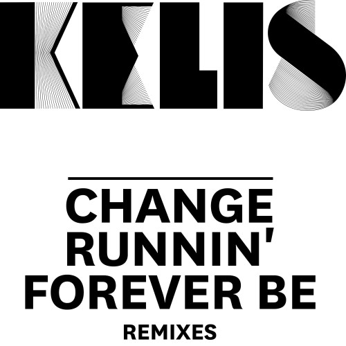 Change / Runnin' / Forever Be - Remixes - Kelis