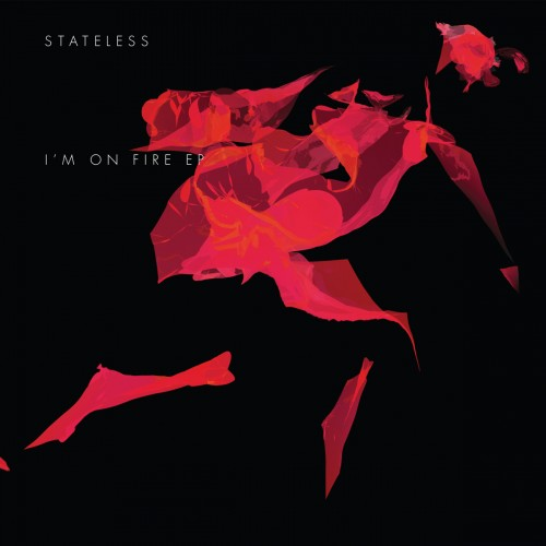 I'm On Fire - Stateless