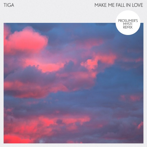 Make Me Fall In Love (Prosumer's Mysti Remix) - Tiga