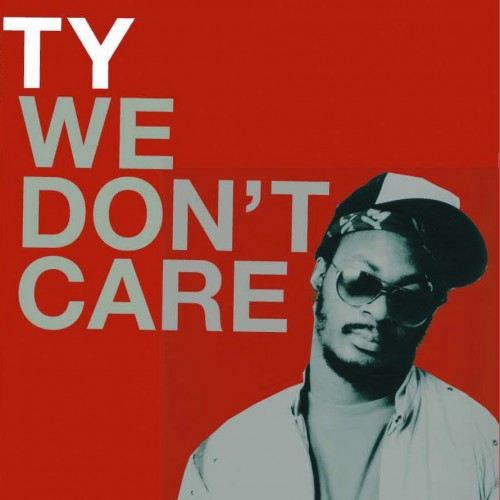 We Don't Care - Ty